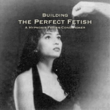 Cover Art for Building the Perfect [Hypnosis] Fetish