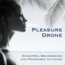 Pleasure Drone - A erotic kidnap and brainwashing fantasy